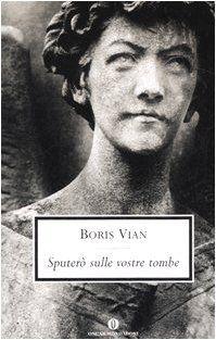 Sputerò sulle vostre tombe - Boris Vian