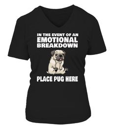 IN THE EVENT OF AN EMOTIONAL BREAKDOWN PLACE PUG HERE... TeeChimp special offer Available in a variety of styles and colors Comment, like and re-pin! dog, dogs, dog memes, dogs funny, dog stuff, dog shirts, dog mug, dog mugs, dog quotes, dog ideas, dog outfits, dog accessories, dog gifts, dog humor, dog hoodies for people, dog shirts for people, dog shirts for people funny, dog shirts for people products, dog shirts for people gift ideas