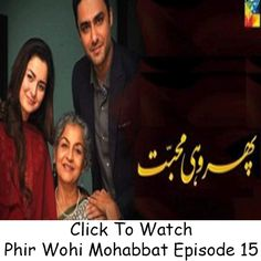 Watch Hum TV Drama Phir Wohi Mohabbat Episode 15 in HD Quality. Watch all latest and previous Episodes of Drama Phir Wohi Mohabbat and other Hum TV Dramas.