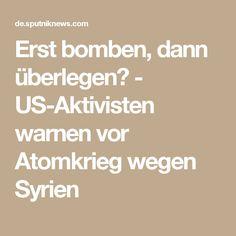 Erst bomben, dann überlegen? - US-Aktivisten warnen vor Atomkrieg wegen Syrien
