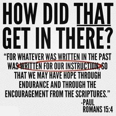 For everything written in the past was written to teach us, so that with the encouragement of the Tanakh we might patiently hold on to our hope. -- Romans 15:4 CJB