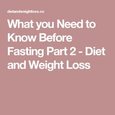 What you Need to Know Before Fasting Part 2 - Diet and Weight Loss