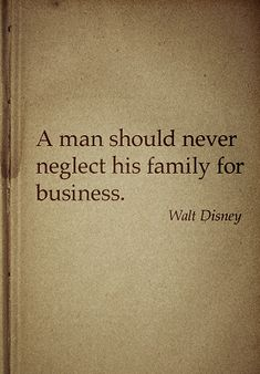 Walt Disney Family Quote a Man Should Never Neglect