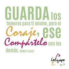 """""""Guarda los temores para ti mismo, pero el coraje, ese compártelo con los demás"""". #Liderazgo #Coequipo"""