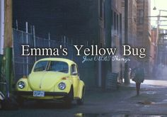 Every time I see a yellow bug it reminds me of Emma...