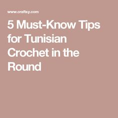 5 Must-Know Tips for Tunisian Crochet in the Round                                                                                                                                                                                 More