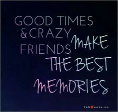 Good times and crazy friends