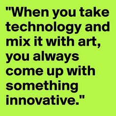 Quote about innovation, art & technology