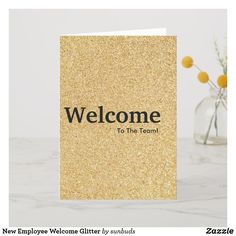 Shop New Employee Welcome Glitter Card created by sunbuds. Welcome To The Team, Welcome Card, New Employee, Glitter Cards, Custom Greeting Cards, Thoughtful Gifts, Place Card Holders, Thoughts, My Love