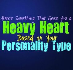 Here's What Gives You a Heavy Heart, Based on Your Personality Type Sometimes you become overwhelmed with grief or sadness from something you witness or experience. Having a heavy heart is something that can make you feel alone, or just completely overwhelmed with sympathy. While everyone experiences having a heavy heart sometimes, there are certain …