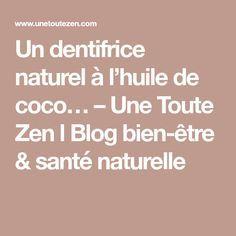 Un dentifrice naturel à l'huile de coco… – Une Toute Zen l Blog bien-être & santé naturelle