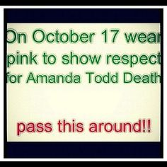 #RipAmandaTodd ON OCTOBER 17TH WEAR PINK TO SHOW RESPECT FOR AMANDA TODD PASS THIS AROUND!!!!!!!!!!!!!