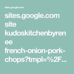 sites.google.com site kudoskitchenbyrenee french-onion-pork-chops?tmpl=%2Fsystem%2Fapp%2Ftemplates%2Fprint%2F&showPrintDialog=1