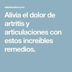 Alivia el dolor de artritis y articulaciones con estos increíbles remedios. Medicine, Arthritis, Home Remedies, Grief, Health, Gymnastics, Awesome, Beauty