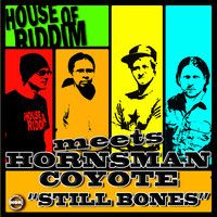 House of Riddim meets Hornsman Coyote - Still Bones [House Of Riddim Productions 2014]] by reggaeville on SoundCloud