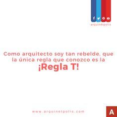 Como arquitecto soy tan reblde, que la única regla que conozco es la ¡REGLA T!. Visítanos en http://arquinetpolis.com