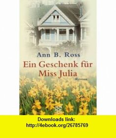 Ein Geschenk f�r Miss Julia. (9783596149575) Ann B. Ross , ISBN-10: 3596149576  , ISBN-13: 978-3596149575 ,  , tutorials , pdf , ebook , torrent , downloads , rapidshare , filesonic , hotfile , megaupload , fileserve
