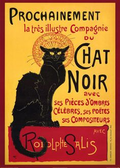"""by Theophile Alexandre Steinlen. I've seen this on countless walls - bohemian to the bone.     The """"Chat Noir"""", or(black cat) was the Montmartre cabaret, founded by Rodolphe Salis in November of 1881. The cabaret was one of the most popular meeting places of the Paris elite and the symbol of bohemian life at the end of the 19th century. This cabaret got its name from a lost black cat that Rudolphe Salis found on the sidewalk during the construction of the cabaret."""