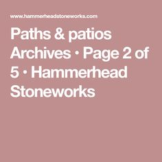 Paths & patios Archives • Page 2 of 5 • Hammerhead Stoneworks