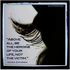 Above all, be the heroine of your life, not the victim. Truth Theory, Nora Ephron, Love Life, My Love, Something To Remember, Before Us, Meaningful Words, Love Words, Positive Vibes