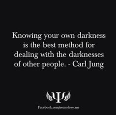 Knowing your own darkness is the best method for dealing with the darknesses of other people. -Carl Jung