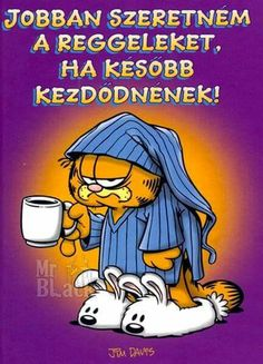 """Read """"I'd Like Mornings Better If They Started Later"""" by Jim Davis available from Rakuten Kobo. This book shows why Garfield can't get up for mornings. Good Morning Messages Friends, Macbeth Quotes, Brigitte Overwatch, Keto Fast Food, Book Show, Coffee Love, Cool Words, Verses, Jokes"""