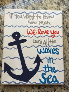 "- This 8x10 stretched canvas is the perfect ""Anchor Art"" for a nautical themed nursery - ""If you want to know how much we love you, count all the waves in the sea"" handprinted with anchor and waves. -"
