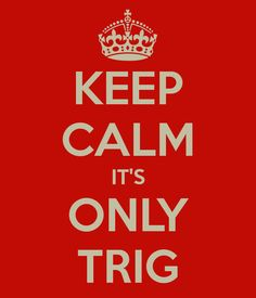 Keep Calm It's only Trig