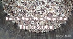 How To Store Flour, Sugar And Rice For Survival