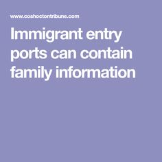 Immigrant entry ports can contain family information