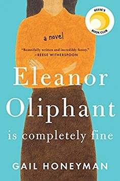 Eleanor Oliphant Is Completely Fine: A Novel: Gail Honeyman:
