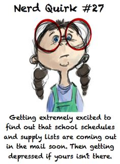Getting extremely excited to find out that school schedules and supply lists are coming out in the mail soon.  Then getting depressed if yours isn't there. ~ J.S.