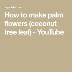 How to make palm flowers (coconut tree leaf) Palm Tree Flowers, Palm Trees, Tree Leaves, How To Remove, How To Make, Coconut, Youtube, Palm Plants, Youtubers