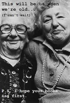 Yep! @paigepgf and @anniegugel we'll be the best and funniest old ladies!