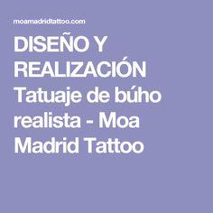 DISEÑO Y REALIZACIÓN Tatuaje de búho realista - Moa Madrid Tattoo
