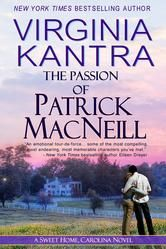 """(Book #2 of the Award-Winning Sweet Home, Carolina Series by New York Times Bestselling Author Virginia Kantra! NYT Bestselling Author Eileen Dreyer: """"An emotional tour-de-force...some of the most compelling, most endearing, most memorable characters you`ve met."""" The Passion Of Patrick MacNeill has 4 Stars with 86 Reviews on Goodreads)"""