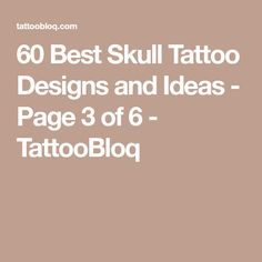60 Best Skull Tattoo Designs and Ideas - Page 3 of 6 - TattooBloq