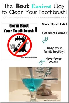 Get fewer colds and avoid the flu and germs! The Best, Easiest Way to Clean Your Toothbrush. Great hygiene tips to teach the kids! www.settingforfour.com
