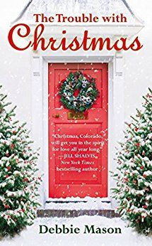The Trouble with Christmas (Christmas, Colorado Book 1) by Debbie Mason.