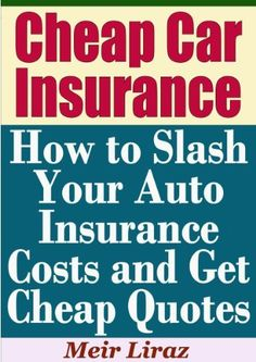 Cheap Car Insurance: How to Slash Your Auto Insurance Costs and Get Cheap Quotes by Meir Liraz, http://www.amazon.com/dp/B00E7Z6QUW/ref=cm_sw_r_pi_dp_kvGtsb1NEQ7ED