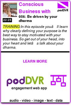 #TRAINING #PODCAST  Conscious Business with The Corporate Yogi    056: Be driven by your dharma    READ:  https://podDVR.COM/?c=c9a8231f-9f4a-464c-2368-01f02e8bd2d4