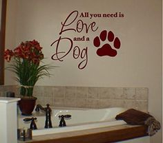 All You Need is Love and a Dog Vinyl Wall Words Decal Sticker Graphic