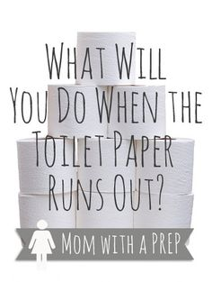 In an extreme post-poop hits the fan world (get it? I said poop-hits-the-fan in a blog post about toilet paper and the end of the world!), eventually, even toilet paper is going to eventually run out for some of us. What will you do?  // Mom with a PREP
