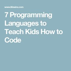 7 Programming Languages to Teach Kids How to Code