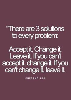 Inspirational Quotes // Accept it, Change it, Leave it.