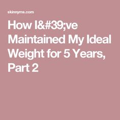 How I've Maintained My Ideal Weight for 5 Years, Part 2