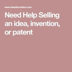 Need Help Selling an idea, invention, or patent