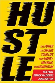 global growth mindset - Hustle: The Power to Change Your Life With Money, Meaning and Momentum by Neil Patel, Patrick Vlaskovits and Jonas Koffler