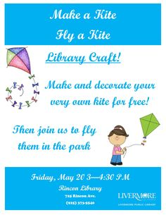 Friday May 20, 2016. Make and decorate your very own kite at Rincon Library for free!  Then join us to fly them in the park. Livermore Public Library Rincon Branch, 725 Rincon Avenue, Livermore, CA, 94551