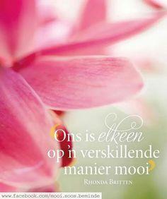 Ons is elkeen op 'n verskillende manier mooi.__ⓠ Rhonda Britten ___mooi. Friendship Love, Friendship Quotes, Goeie Nag, Goeie More, Inspirational Qoutes, Living Water, Printable Quotes, Afrikaans, Positive Thoughts